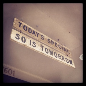 """Today's Special; So Is Tomorrow"" sign"